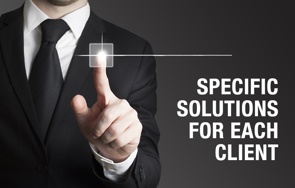 SPECIFIC SOLUTIONS FOR EACH CLIENT
